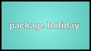 Package holiday Meaning