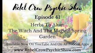 Herbs To Altar: The Witch And The Magical Spring Garden -Episode 41- Witchcraft, Spirituality, Love