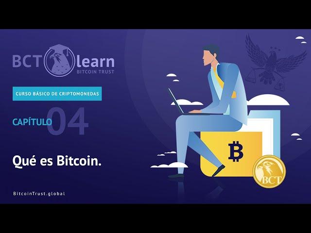 Bitcoin Trust - Cap. 04 - Qué es Bitcoin