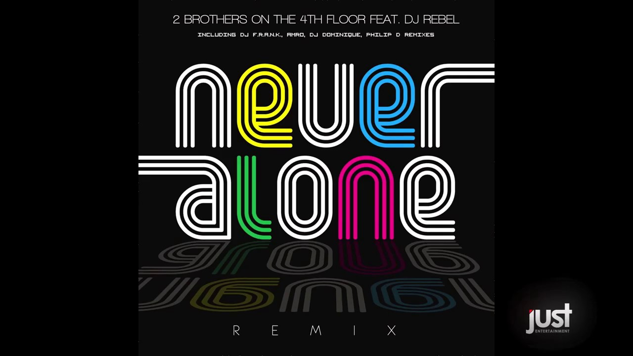 2 Brothers On The 4th Floor Feat Dj Rebel Never Alone