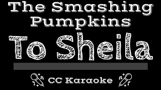 The Smashing Pumpkins • To Sheila (CC) [Karaoke Instrumental Lyrics]