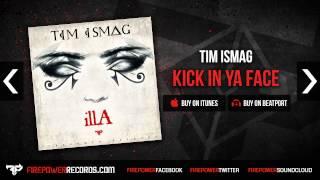 Tim Ismag - Kick In Ya Face