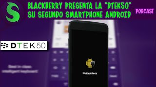 BlackBerry DTEK50 (con Android) - Presentada Oficialmente!!