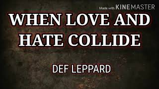 WHEN LOVE AND HATE COLLIDE ( LYRICS ) - DEF LEPPARD