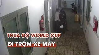 Thanh niên trộm xe mùa World Cup và thủ đoạn đá xế trong nhà trọ