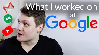 What I worked on at Google (as a software engineer)