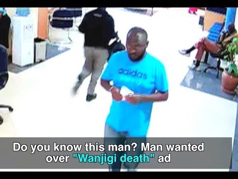 CCTV shows man wanted over Wanjigi death notice
