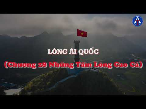 [BÀI HỌC CUỘC SỐNG] - LÒNG ÁI QUỐC (CHƯƠNG 28 NHỮNG TẤM LÒNG CAO CẢ)