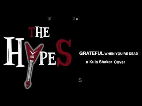 The Hypes - Grateful When You're Dead (Kula Shaker Cover)