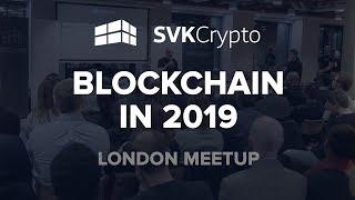 Blockchain in 2019 - SVK Crypto London Meetup