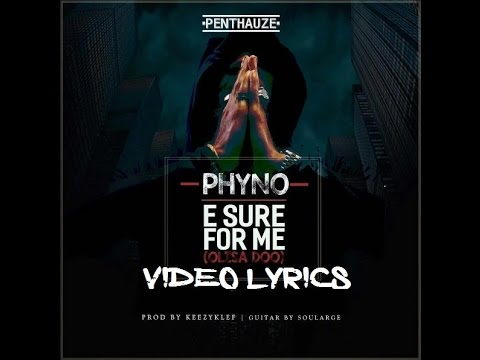 Download Phyno - E Sure For Me (Video Official Lyrics)