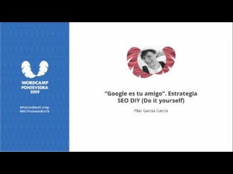 """Pilar García García: """"Google es tu amigo"""". Estrategia SEO DIY (Do it yourself)"""