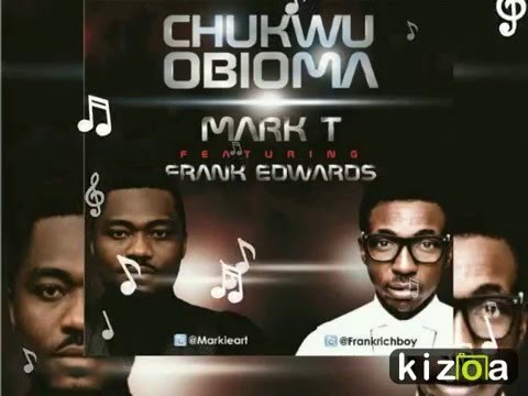 Mark T ft Frank Edwards - Chukwu Obioma