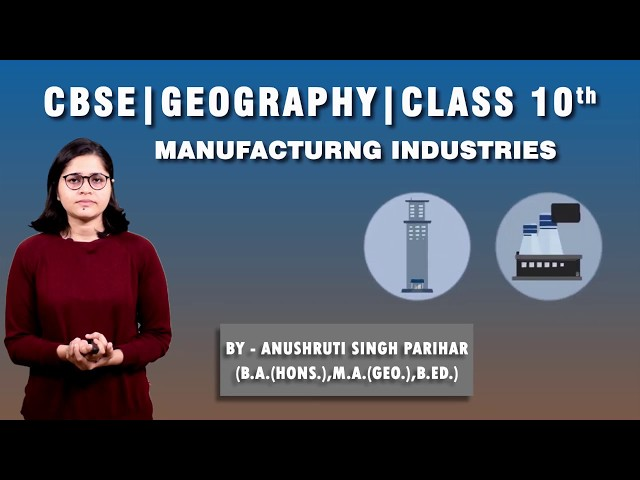CBSE 10th   Social Science   Geography   Manufacturing Industries     Chapter-6   Part-1   Summary