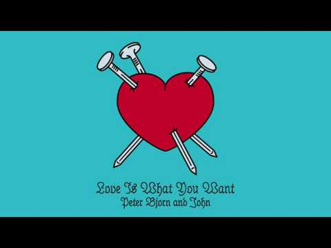 Peter Bjorn and John - Love Is What You Want