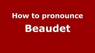 How to pronounce Beaudet (French/France) - PronounceNames.com