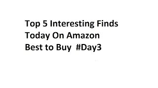 Top 5 Interesting Finds Today On Amazon Best to Buy  #Day3
