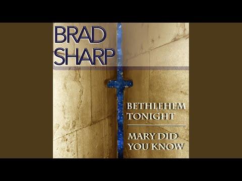 Bethlehem Tonight / Mary Did You Know