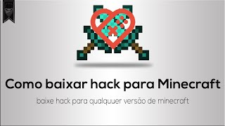 Como baixar hack para minecraft TODAS VERSÕES