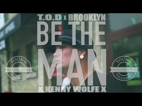 T.O.D, Brooklyn, Kenny Wolfe - Be The Man (Official Music Video)