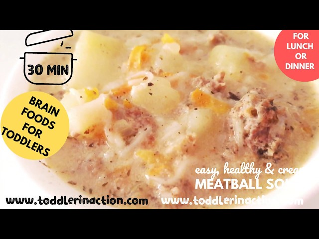 Easy and healthy toddler meal recipes ideas for lunch or dinner, 30 minutes creamy meatball soup
