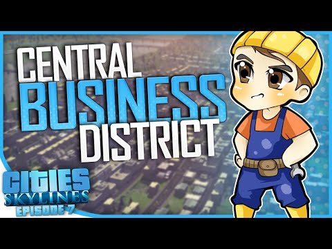 CENTRAL BUSINESS DISTRICT | Cities: Skylines [#7]