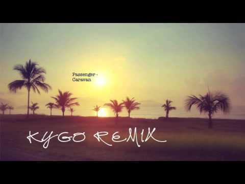 Passenger - Caravan Kygo Remix