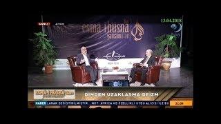 13-04-2018 Dinden Uzaklaşma: Deizm  - Esmâ-i Hüsna'dan Yansımalar - Hilal TV