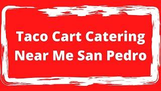 Taco Cart Catering Near Me San Pedro