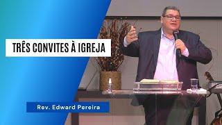 TRÊS CONVITES À IGREJA - Rev. Edward Pereira
