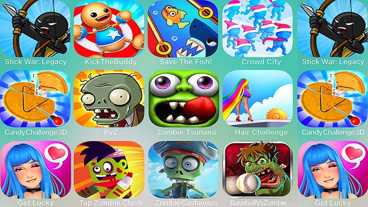 Stick War:Legacy,KickTheBuddy,SaveTheFish!,Crowd City,CandyChallenge3D,PvZ,Zombie Tsunami, Get Lucky