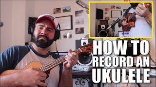 How to Record an Ukulele at Home - Ukulele Tutorial