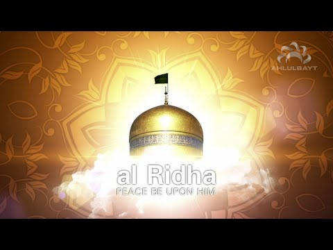 Al Ridha (pbuh) - The life and times of Imam Ali Ibn Musa Al-Ridha