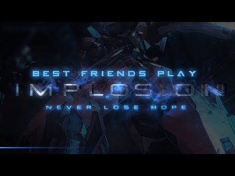 Best Friends Play Implosion - Never Lose Hope