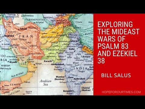 """Exploring the MidEast Wars of Psalm 83 and Ezekiel 38"" by Bill Salus"