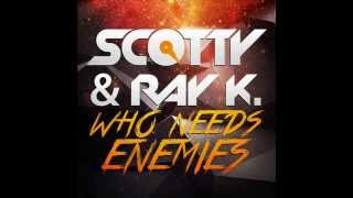 SCOTTY & RAY K -    who needs enemies