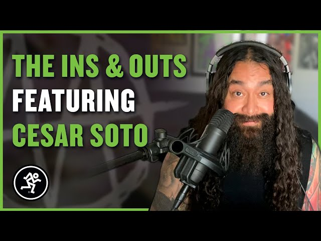 Cesar Soto - The Ins & Outs With Mackie Episode 06