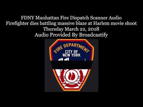 FDNY Manhattan Fire Dispatch Scanner Audio Firefighter dies battling fire at Harlem movie shoot