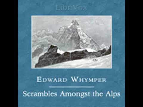 SCRAMBLES AMONGST THE ALPS IN THE YEARS 1860-69 by Edward Whymper FULL AUDIOBOOK | Best Audiobooks