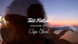 GRANDE SOL (clipe oficial) - Tati Falcão