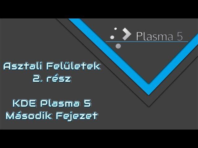 Linux Mind #45 - Asztali felületek - 2. rész | KDE Plasma 5 - Második fejezet