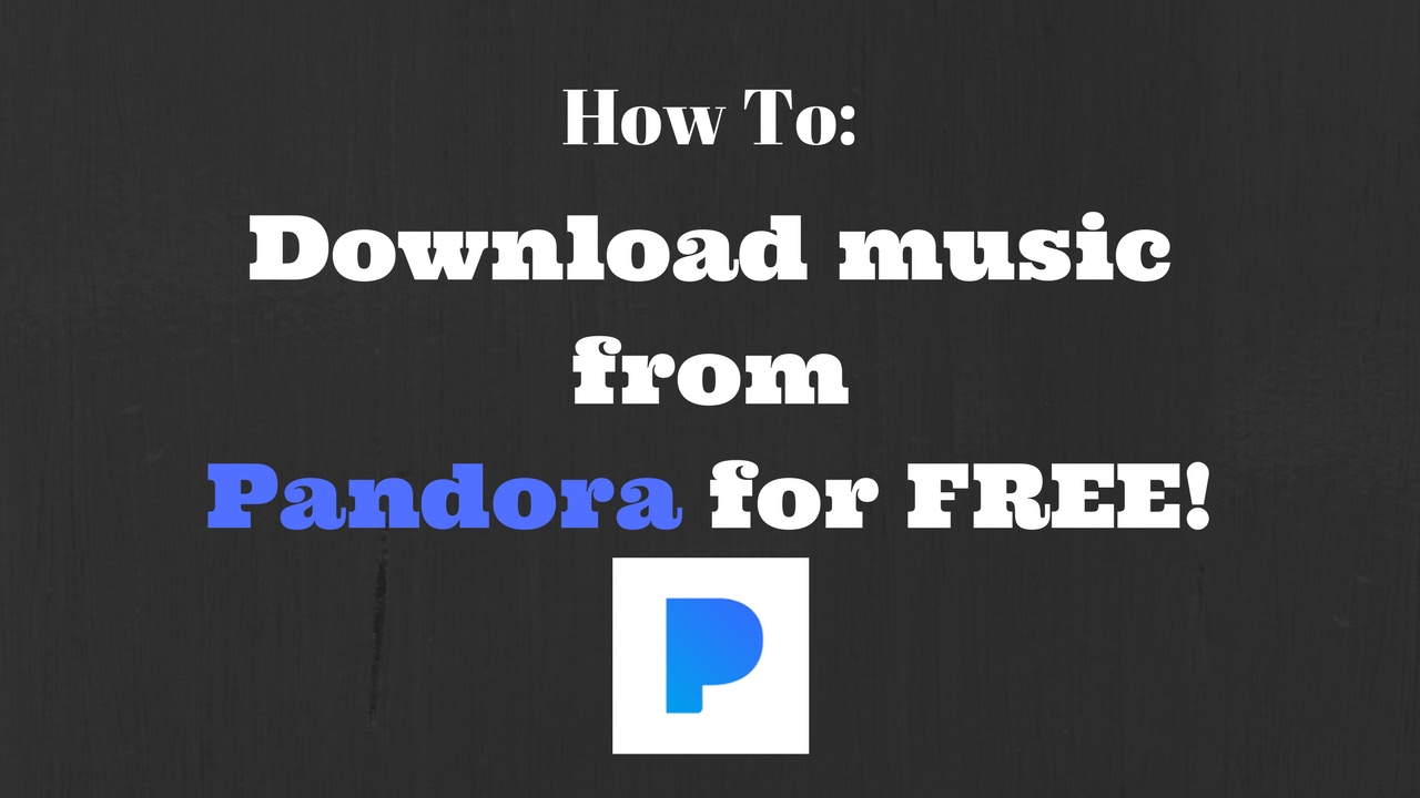 How to: Download music from Pandora for FREE with Google Chrome! (2017)