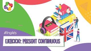 Ejercicios de Inglés: Present Continuous - Inglés - Educatina