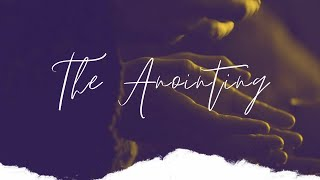 """The Anointing"" - Part 6 : Pastor John Ahern"