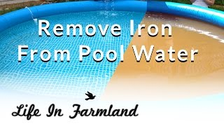 How to remove iron / Rust From Pool Water (Well Water)