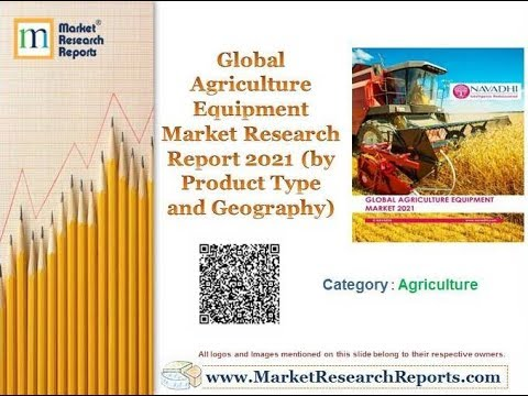 Global Agriculture Equipment Market Research Report 2021 (by Product Type and Geography)