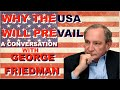 """Why The USA Will Prevail [George Friedman about his new book """"The Storm before the Calm..""""]"""