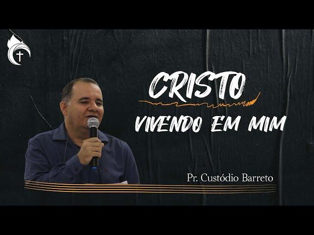 CRISTO VIVENDO EM MIM  I Pr. Custódio Barreto 03.09.21
