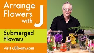 How To Arrange Flowers- Create Submerged Flower Arrangements!