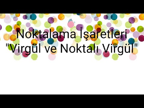 """Noktalama İşaretleri """" Virgül ve Noktalı Virgül"""""""